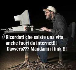 Ricordati che esiste una vita anche fuori da internet! immaginidivertenti.org